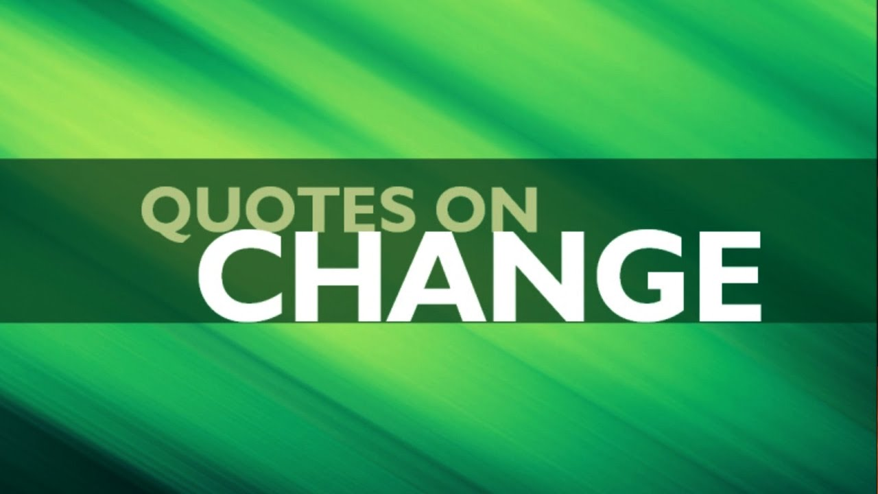 Quotes Of Change 🔴 Powerful Quotes On Change  Top 10 Quotes On Change  Youtube