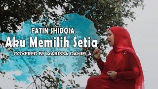 FATIN SHIDQIA - Aku Memilih Setia (Covered by Marissa Daniela)