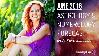 June 2016 Astrology & Numerology Forecast With Kari Samuels