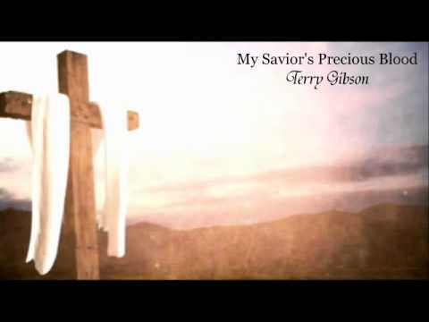 Terry Gibson  My Savior's Precious Blood