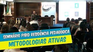 SEMINÁRIO INSTITUCIONAL DO PIBID E RESIDÊNCIA PEDAGÓGICA ABORDA METODOLOGIAS ATIVAS