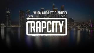 Pizzle - Whoa, Whoa ft. D. Bridge (Prod. by Derelle Rideout)