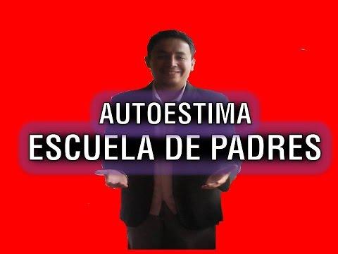 Escuela de padres en Perú ¿No tienes autoestima? Carlos San Miguel