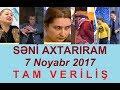 Seni axtariram 07.11.2017 Tam verilis / Seni axtariram 07 noyabr 2017