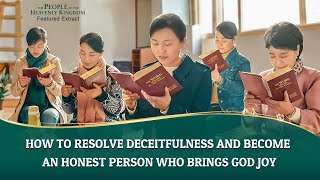 "Christian Movie ""The People of the Heavenly Kingdom"" Clip 2 - How to Resolve Deceitfulness and Become an Honest Person Who Brings God Joy"
