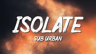 Sub Urban - Isolate (Lyrics)