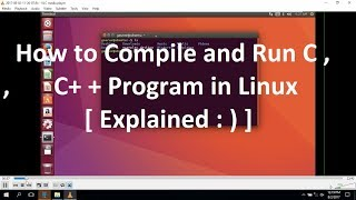 [ Running C,C++ Programs in Linux ] Ubuntu 16.04  ( Ubuntu Tutorial for Beginners )