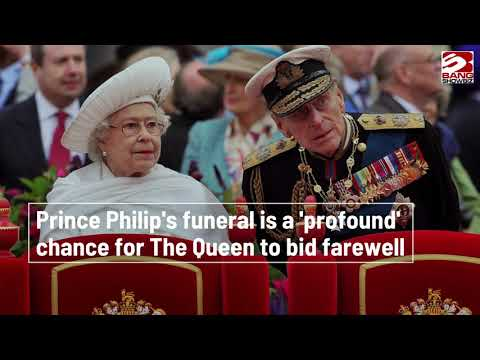 Prince Philip's funeral a 'profound' chance for The Queen to bid ...