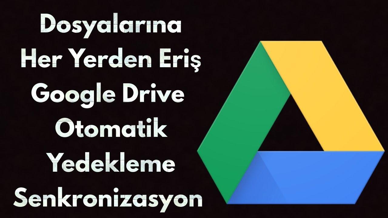 Dosyalarına Her Yerden Eriş Google Drive ile Otomatik Yedekleme Senkronizasyon