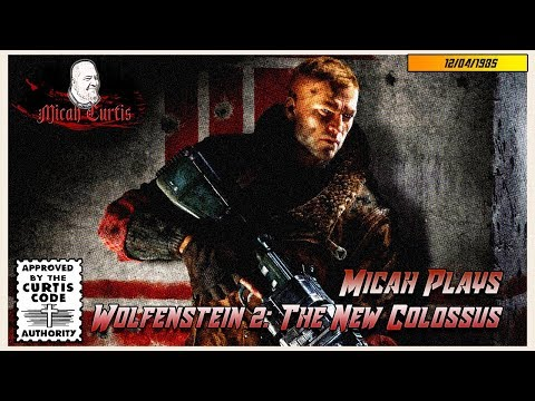 Micah plays Wolfenstein II: The New Colossus