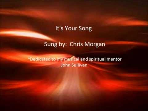 It's Your Song - Sung By: Chris Morgan