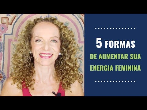 5 FORMAS DE AUMENTAR SUA ENERGIA FEMININA