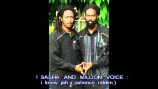 SASHA & MILLION VOICE I know jah (patience riddim)