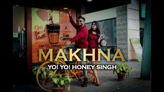 MAKHNA | YO YO HONEY SINGH | DANCE CHOREOGRAPHY