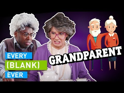 EVERY GRANDPARENT EVER