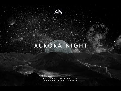Alisha- O Mie De Idei (Aurora Night Remix)