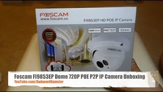 Foscam FI9853EP Dome 720P POE P2P IP Camera Unboxing FI9853P