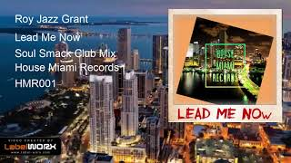 Roy Jazz Grant - Lead Me Now (Soul Smack Club Mix )