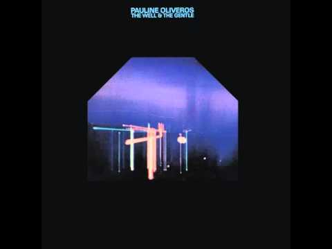 Pauline Oliveros - The Well and the Gentle - 1 - The Well