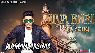 Miya Bhai hyderabadi Rap Song Lyrics - Ruhaan Arshad