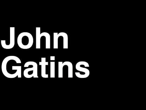 How to Pronounce John Gatins