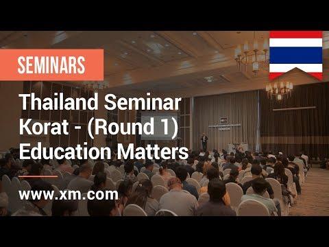 XM.COM - 2019 - Thailand Seminar - Korat - (Round 1) - Education Matters