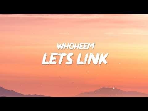 WhoHeem – Lets Link (Lyrics) | I like you I don't give a f*ck about your boyfriend