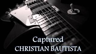 CHRISTIAN BAUTISTA - Captured feat. SITTI [HQ AUDIO]