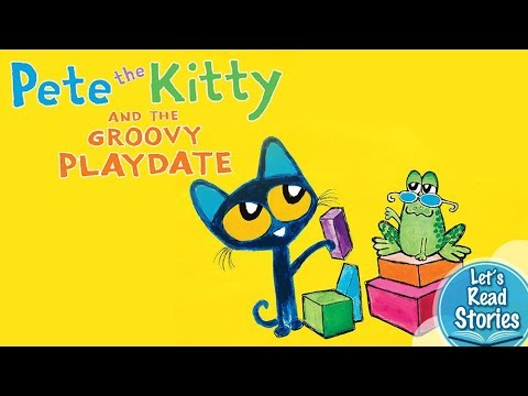 Pete the Kitty and the Groovy Playdate (Pete the Cat) - Story Book Read  Along for Kids