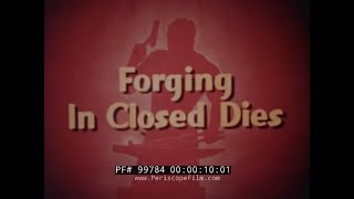 """ FORGING IN CLOSED DIES "" 1955 DROP FORGING ASSOCIATION PROMO FILM  STEEL  99784"