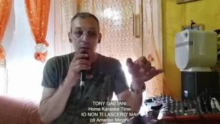 Tony Gaetani - Io non ti lascerò mai (di A. Minghi) Home Karaoke Time