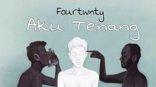 Fourtwnty - Aku Tenang  Lirik
