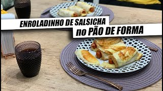 ENROLADINHO DE SALSICHA NO PÃO DE FORMA | FÁCIL E RÁPIDO