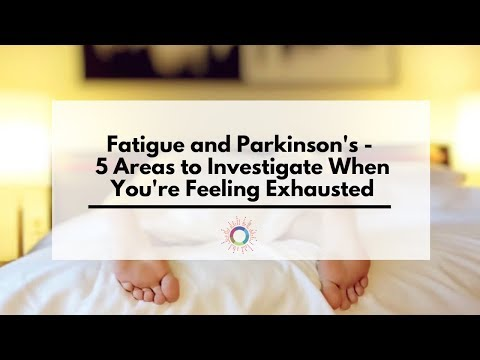 Fatigue and Parkinson's - 5 Areas to Investigate to Beat Exhaustion