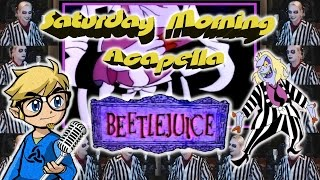 Beetlejuice Cartoon Theme - Saturday Morning Acapella