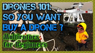 Drones 101: So You Want To Buy A Drone? - RC Multirotors for Beginners (Picking A Drone and safety)