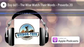 Day 661 – The Wise Watch Their Words – Proverbs 20