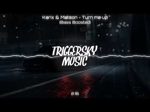 Karix & Matson - Turn Me Up (Bass Boosted)