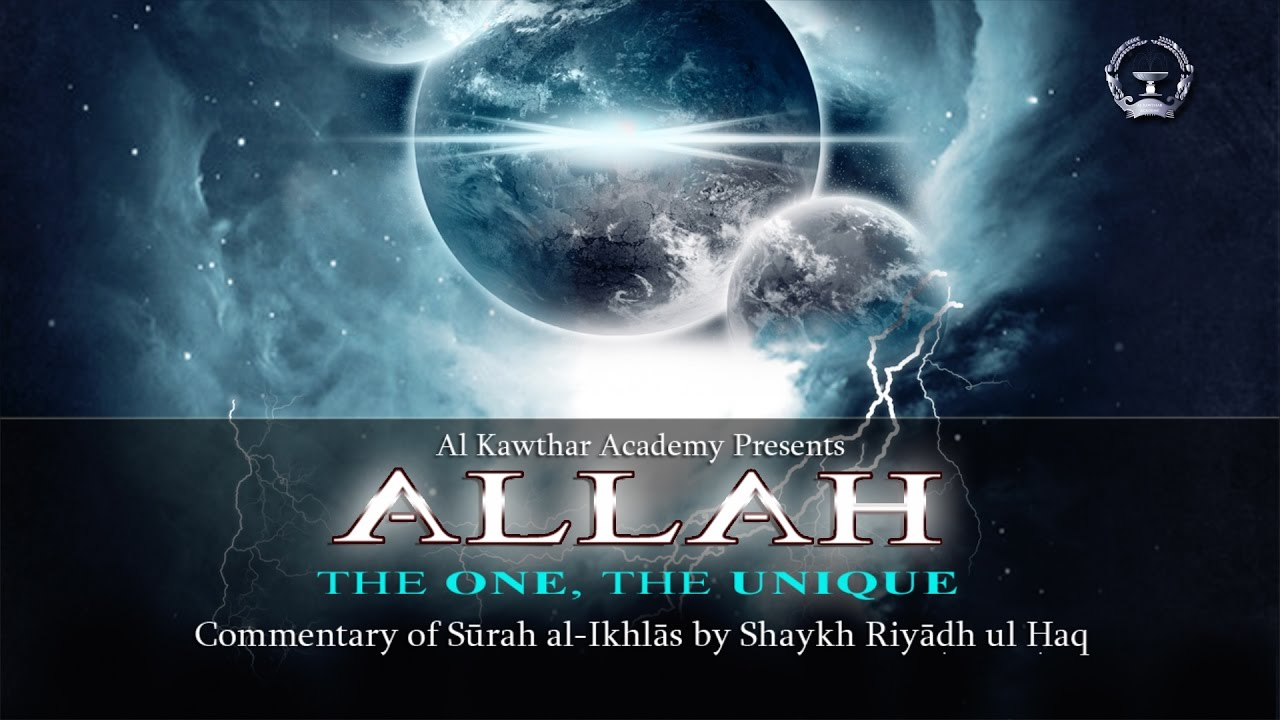Allah, The One, The Unique: A Tafsir of Surat al-Ikhlas [Surah 112]