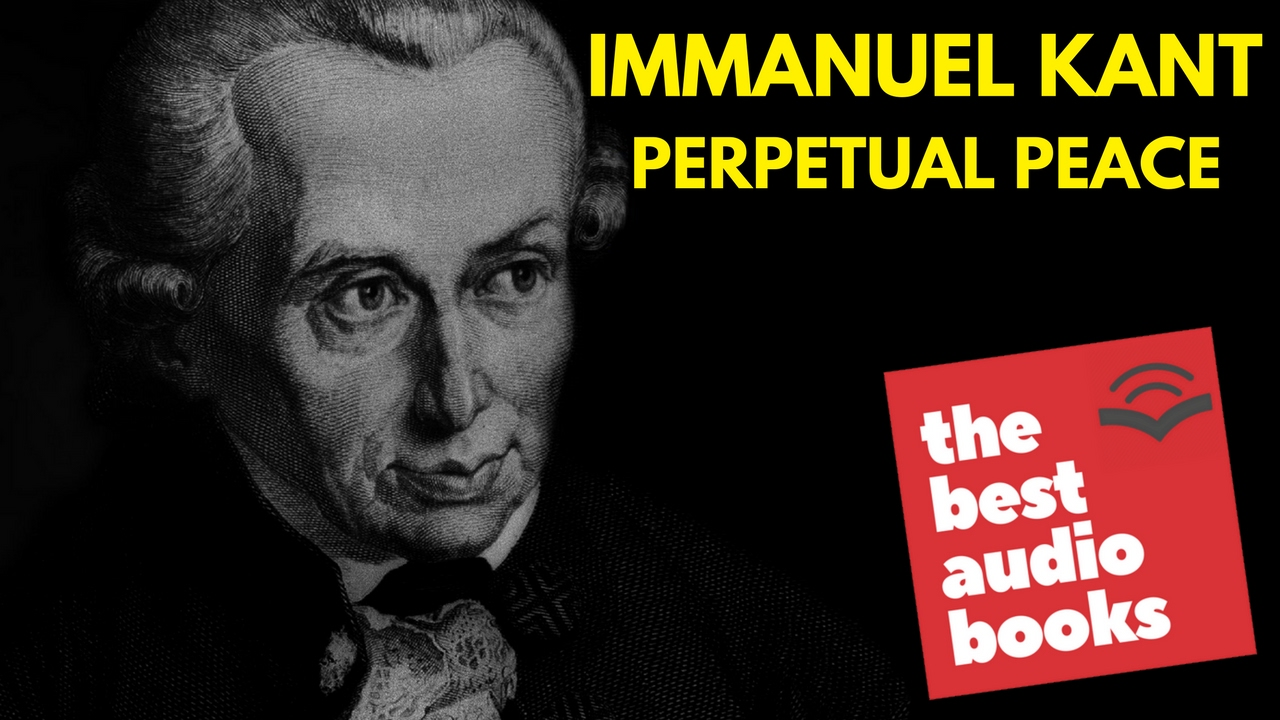 perpetual peace a philosophic essay philosophy by immanuel kant   perpetual peace a philosophic essay philosophy by immanuel kant philosophy audiobook