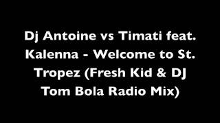 Dj Antoine vs Timati feat. Kalenna - Welcome to St. Tropez (Fresh Kid & DJ Tom Bola Radio Mix)