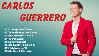 Carlos Guerrero Sus Mejores Éxitos Completos 2017