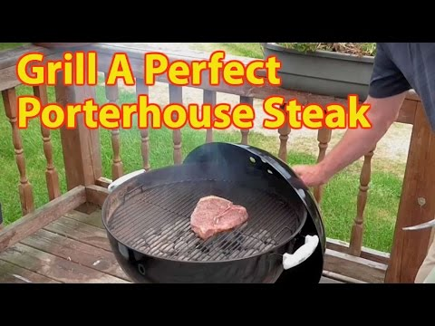 How To Grill A Perfect Porterhouse Steak!!!