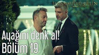 Скачать İstanbullu Gelin 19 Bölüm Ayağını Denk Al