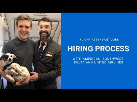 FLIGHT ATTENDANT JOBS - HIRING PROCESS WITH AMERICAN, SOUTHWEST, DELTA AND UNITED AIRLINES