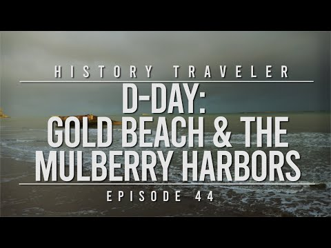 D-Day: Gold Beach & The Mulberry Harbors | History Traveler Episode 44