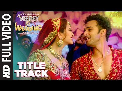 Full Video: Veerey Ki Wedding (Title Track) | Navraj Hans | Pulkit Samrat |Jimmy Shergill |Kriti K
