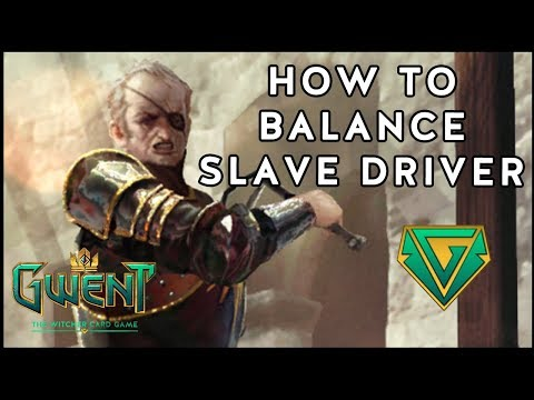 Gwent - How To Balance Slave Drivers