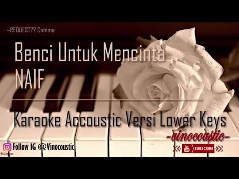 Naif - Benci Untuk Mencinta Karaoke Akustik Versi Lower Keys