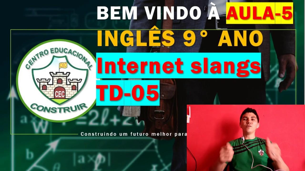 9° ANO INGLÊS AULA 5 -INTERNET SLANG GÍRIAS - YouTube